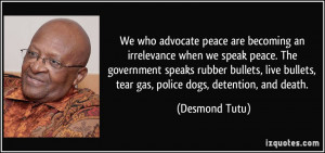 ... bullets, tear gas, police dogs, detention, and death. - Desmond Tutu