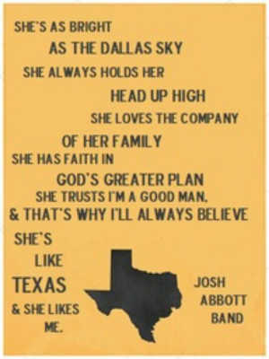 ... to me, loud and off key, tells me I am like Texas. It's very cute