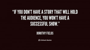 quote-Dorothy-Fields-if-you-dont-have-a-story-that-84563.png