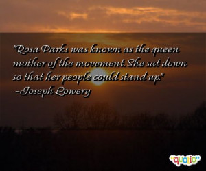 Rosa Parks was known as the queen mother of the movement. She sat down ...