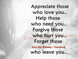 appreciate those who love you help those who need you forgive those ...