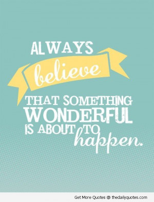 believe-wonderful-happen-quote-happy-nice-uplifting-quotes-pics ...