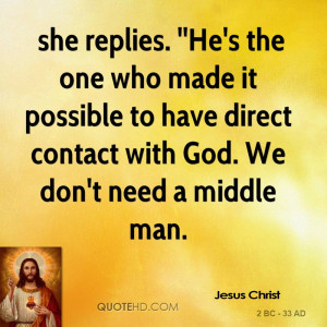 she replies. ''He's the one who made it possible to have direct ...