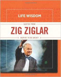 Life Wisdom: Quotes from Zig Ziglar: Inspire To Be Great!: LLC Meadow ...