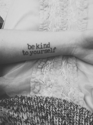 "Be kind to yourself"" quote tattoo to deter self harming"