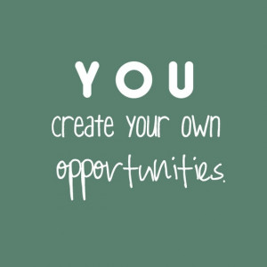Poster>> You create your own opportunities #quote #taolife