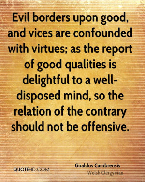 Evil borders upon good, and vices are confounded with virtues; as the ...