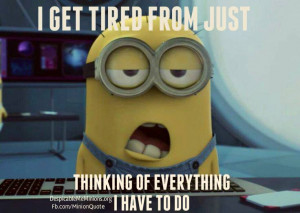 Minion Quote I get tired