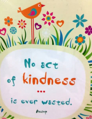 No act of kindness is ever wasted.