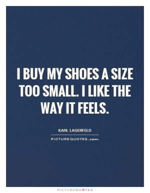 ... Too Small. I Like The Way It Feels Quote | Picture Quotes & Sayings