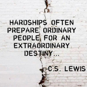 Hardships Often Prepare Ordinary People For An Extraordinary Destiny ...