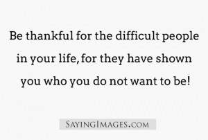 People In Your Life: Quote About Be Thankful For The Difficult People ...