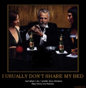 USUALLY DON'T SHARE MY BED - ...but when I do, I prefer dos-chickies ...