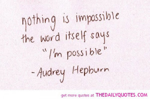 nothing-is-impossible-audrey-hepburn-quotes-sayings-pictures.jpg