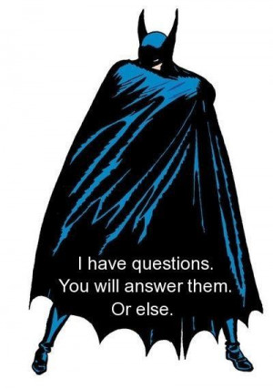 Batman quotes sayings i have questions answer them