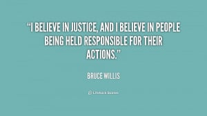 believe in justice, and I believe in people being held responsible ...