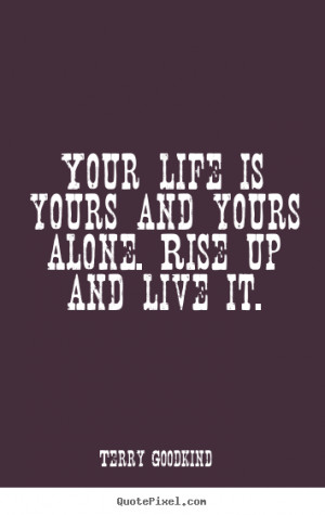 Create photo sayings about life - Your life is yours and yours alone ...