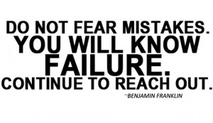 Do not fear mistakes you will know failure continue to reach out