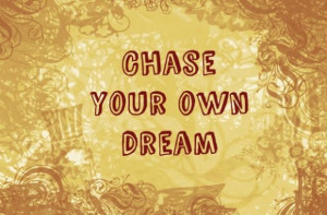 Chase your own dream quote