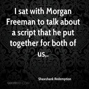 sat with Morgan Freeman to talk about a script that he put together ...