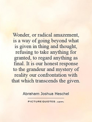 Wonder, or radical amazement, is a way of going beyond what is given ...