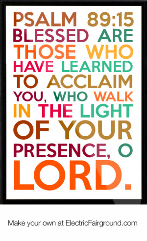 Psalm 89:15 Blessed are those who have learned to acclaim You, who ...