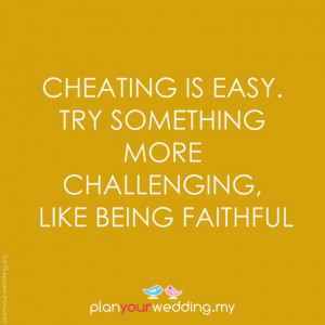 Being Faithful Is Easy Try Something More Like Challenging Cheating