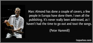 Marc Almond has done a couple of covers, a few people in Europa have ...