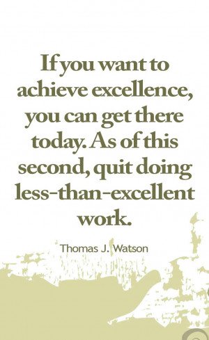 If you want to achieve excellence, you can get there today. As of this ...