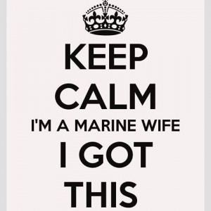 Keep Calm I'm a Marine Wife I've Got This posters slogan sayings ...