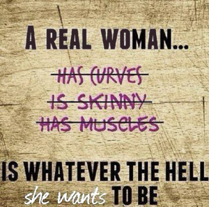 ... With Captions – A real woman is what ever the hell she wants to be