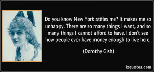 Do you know New York stifles me? It makes me so unhappy. There are so ...