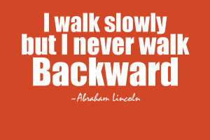 ... , slowly , Abraham Lincoln , quotes, quoteoftheday, thoughtfortheday