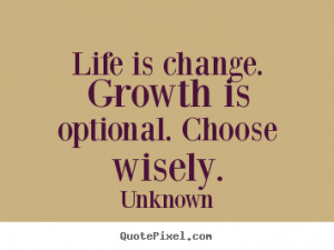 custom poster quotes about motivational - Life is change. growth ...