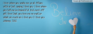 ... tell me i'm beautiful :) but most off all I love that you love me no