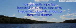 am perfectly imperfect, beautiful in my flaws, sure of my ...