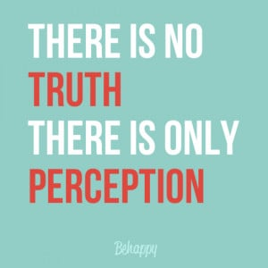 reality is perception the truth about Perception is performed in the brain and the purpose of perception is to allow the brain to update the model of reality that brain is continuously constructing so perception is part of the brain's reality modelling system.
