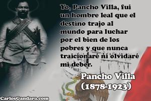 Yo, Pancho Villa, fui un hombre leal que el destino trajo al mundo ...