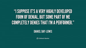 quote-Daniel-Day-Lewis-i-suppose-its-a-very-highly-developed-233138 ...