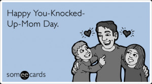 Happy Fathers Day Knocked Up Mom Funny Ecard | Father's Day Ecard