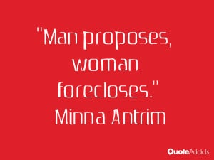 minna antrim quotes man proposes woman forecloses minna antrim