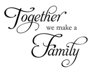 Together We Make A Family ~ Family Quote