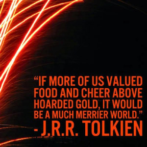 If more of us valued food and cheer above hoarded gold, it would ...