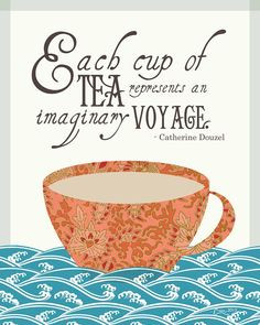Each cup of tea represents an imaginary voyage. More