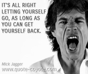 Mick Jagger quotes It 39 s all right letting yourself go as long as