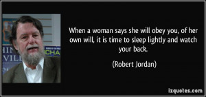 ... will, it is time to sleep lightly and watch your back. - Robert Jordan