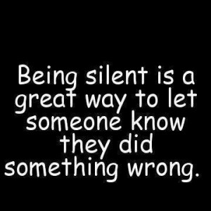 ... silent Is A Great Way To Let Someone Know They Did Something Wrong
