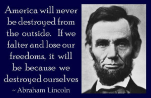 ... our freedoms, it will be because we destroyed ourselves.