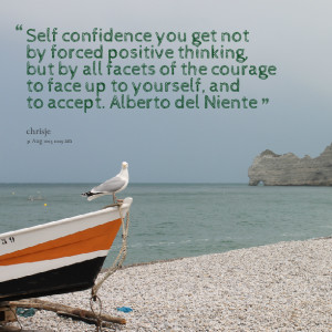 Quotes Picture: self confidence you get not by forced positive ...