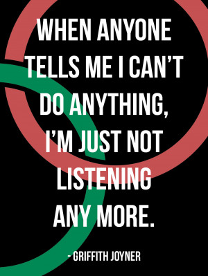When anyone tells me I can't do anything, I'm just not listening ...